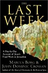 Book cover for The Last Week: What the Gospels Really Teach About Jesus's Final Days in Jerusalem
