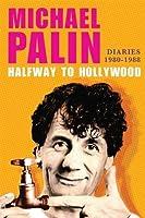 Halfway To Hollywood: Diaries 1980 to 1988 (Palin Diaries, #2)