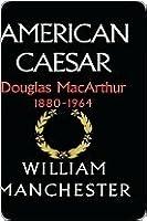 American Caesar: Douglas MacArthur, 1880-1964