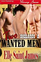 Two Wanted Men (Badlands, #2)