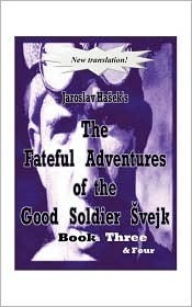 The Fateful Adventures of the Good Soldier Svejk During the W... by Jaroslav Hašek