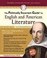The Politically Incorrect Guide to English and American Literature (Politically Incorrect Guides)