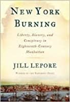 book review of the book jill lepore new york burning liberty slavery and conspiracy in eighteenth ce This book chapter is brought to you for free and open access by the dept of  history at  flight and rebellion: slave resistance in eighteenth-century  virginia  (boston, 1971), 466-73 and jill lepore, new york burning: liberty,  slavery, and  review of books, november 8, 2007,32-35 eric burns, infamous  scribblers:.