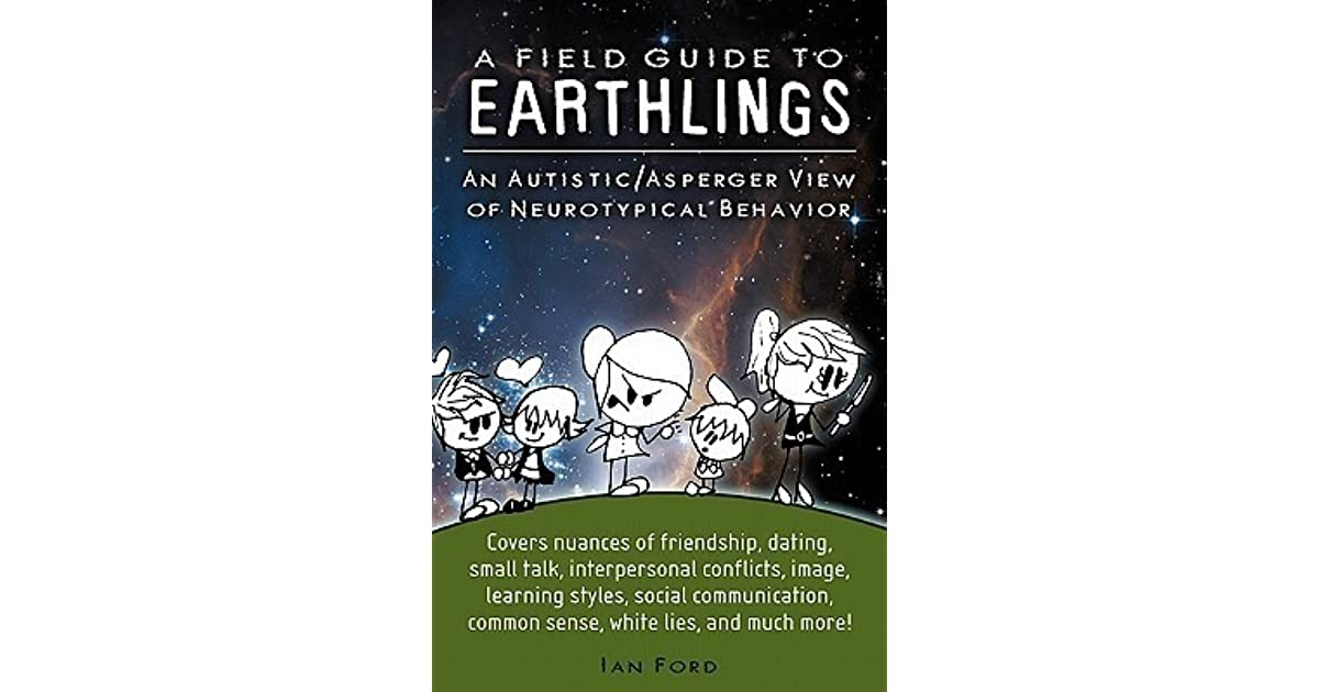 A Nuanced Way To Look At Autism And >> A Field Guide To Earthlings An Autistic Asperger View Of