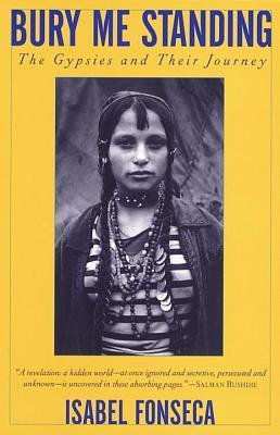 Bury Me Standing: The Gypsies and Their Journey by Isabel Fonseca