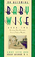 On Becoming Baby Wise II: Parenting Your Pre-Toddler Five to Fifteen Months