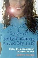 Body Piercing Saved My Life: Inside the Phenomenon of Christian Rock