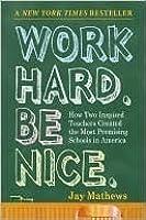 Work Hard, Be Nice: How Two Inspired Teachers Created America's Best Schools