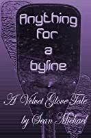 Anything for a Byline (A Velvet Glove Novel)
