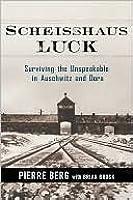 Scheisshaus Luck: Surviving the Unspeakable in Auschwitz and Dora