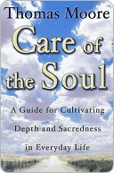 Care of the Soul: Guide for Cultivating Depth and Sacredness in Everyday Life