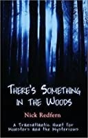 There's Something in the Woods: A Transatlantic Hunt for Monsters & the Mysterious