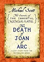 The Death of Joan of Arc: A Lost Story from the Secrets of the Immortal Nicholas Flamel (The Secrets of the Immortal Nicholas Flamel, #4.5)