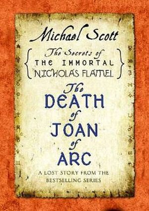 The Death Of Joan Of Arc The Secrets Of The Immortal Nicholas Flamel 45 By Michael Scott