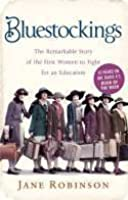 Bluestockings The Remarkable Story of the First Women to Fight for an Education