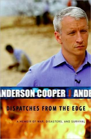 Read Dispatches From The Edge A Memoir Of War Disasters And Survival By Anderson Cooper