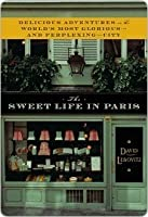The Sweet Life in Paris: A Recipe for Living in the World's Most Delicious City