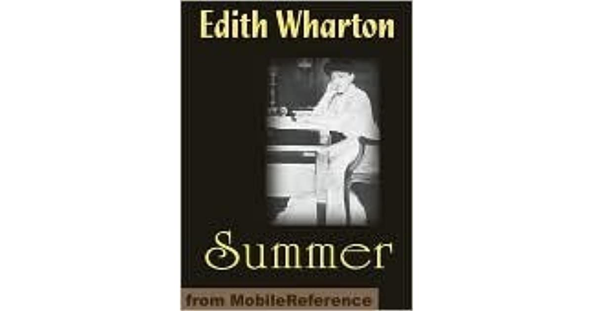 summer by edith wharton essays In 1917 edith wharton moved out of her fictional comfort zone of life among the new york city elite and took her profound imagination to new england in the novel summer over the course of four months in north dormer, massachusetts, a teenage girl named charity royall sadly follows in the footsteps of newland archer.