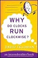 Why Do Clocks Run Clockwise?: Mysteries of Everyday Life Explained (Imponderables Books)