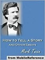how to tell a story and other essays by mark twain how to tell a story and other essays 1897 oxford mark twain