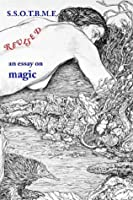 S.S.O.T.B.M.E. Revised: An Essay on Magic