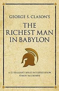 "George S. Clason's ""The Richest Man in Babylon"": A 52 Brilliant Ideas Interpretation (Infinite Success Series)"