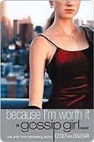 Because I'm Worth It (Gossip Girl, #4)