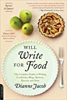 Will Write for Food: The Complete Guide to Writing Cookbooks, Restaurant Reviews, Articles, Memoir, Fiction and More
