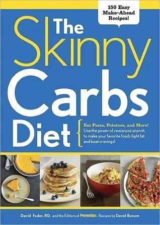 The Skinny Carbs Diet Eat Pasta, Potatoes, and More! Use the power of resistant starch to make your favorite foods