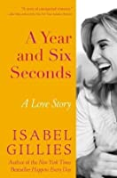 A Year and Six Seconds: A Memoir of Stumbling from Heartbreak to Happiness
