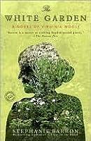 The White Garden: A Novel of Virginia Woolf