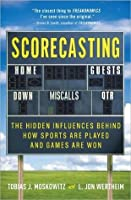 Scorecasting: The Hidden Influences Behind Sports and How Games Are Won