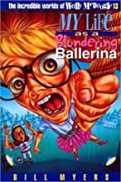 The Incredible Worlds Of Wally Mcdoogle: #13 My Life As A Blundering Ballerina