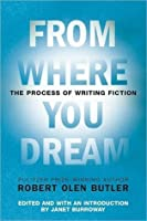 From Where You Dream: The Process of Writing Fiction
