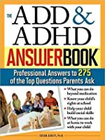 ADD & ADHD Answer Book: The Top 275 Questions Parents Ask