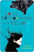 Wolves, Boys and Other Things That Might Kill Me