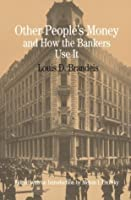 Other People's Money and How the Bankers Use It (The Bedford Series in History and Culture)