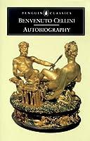The Autobiography Of Benevenuto Cellini