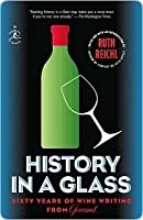 History in a Glass: Sixty Years of Wine Writing from Gourmet (Modern Library Food.)