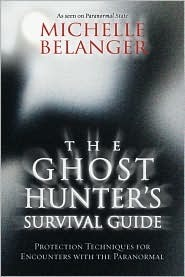 The Ghost Hunter's Survival Guide by Michelle Belanger