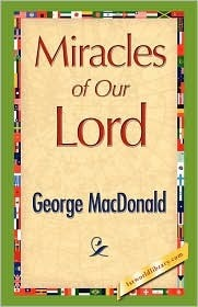 Miracles of Our Lord by George MacDonald