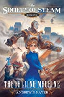 The Falling Machine (Society of Steam, #1)