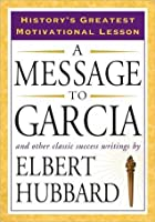 a message to garcia by elbert hubbard a message to garcia