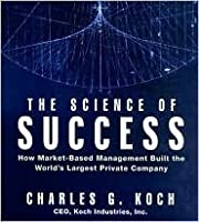 The Science of Success: How Market-Based Management Built the World's Largest Private Company