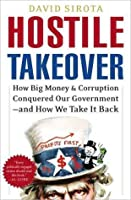 Hostile Takeover: How Big Business Bought Our Government and How We Take It Back