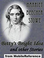 Betty's Bright Idea. Also, Deacon Pitkin's Farm, And The First Christmas Of New England