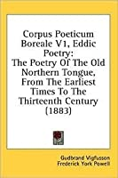 Corpus poeticum boreale V1, the poetry of the old Northern tongue from the earliest times to the thirte