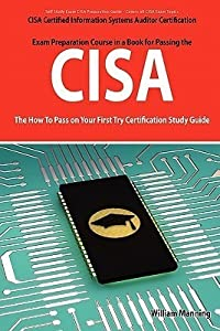Cisa Certified Information Systems Auditor Certification Exam Preparation Course In A Book For Passing The Cisa: The How To Pass On Your First Try Certification Study Guide