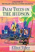 Palm Trees on the Hudson: A True Story of the Mob, Judy Garland & Interior Decoratin