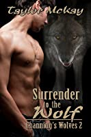Surrender to the Wolf (Channing's Wolves, #2)